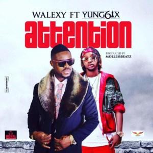 """Walexy - """"Attention"""" ft. Yung6ix"""